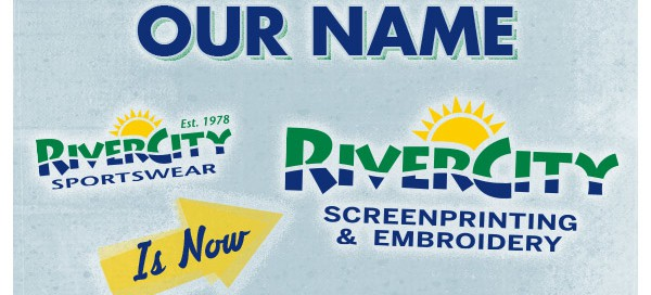 RiverCity Sportswear is now RiverCity Screenprinting and Embroidery